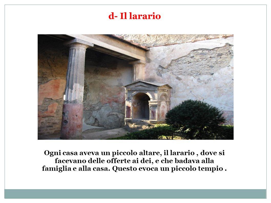 e- Il « caldarium » : La maggior parte dei romani andavano alle terme pubbliche, ma alcune ricche case avevano delle terme private, il « caldarium » ( o sala calda ).