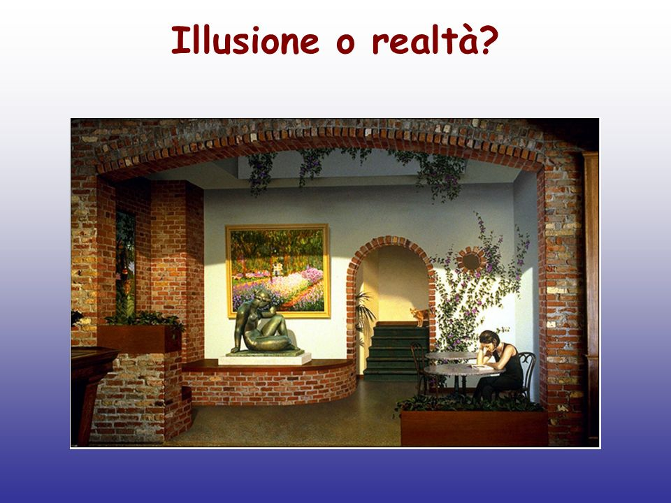 Illusione o realtà?
