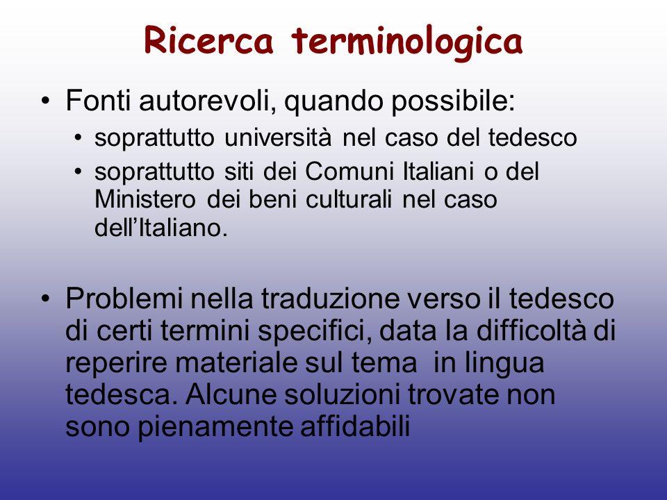 Ricerca terminologica Fonti autorevoli, quando possibile: soprattutto università nel caso del tedesco soprattutto siti dei Comuni Italiani o del Minis
