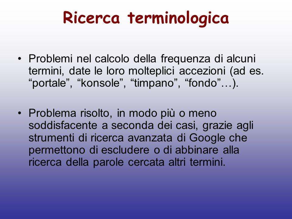Ricerca terminologica Problemi nel calcolo della frequenza di alcuni termini, date le loro molteplici accezioni (ad es. portale, konsole, timpano, fon