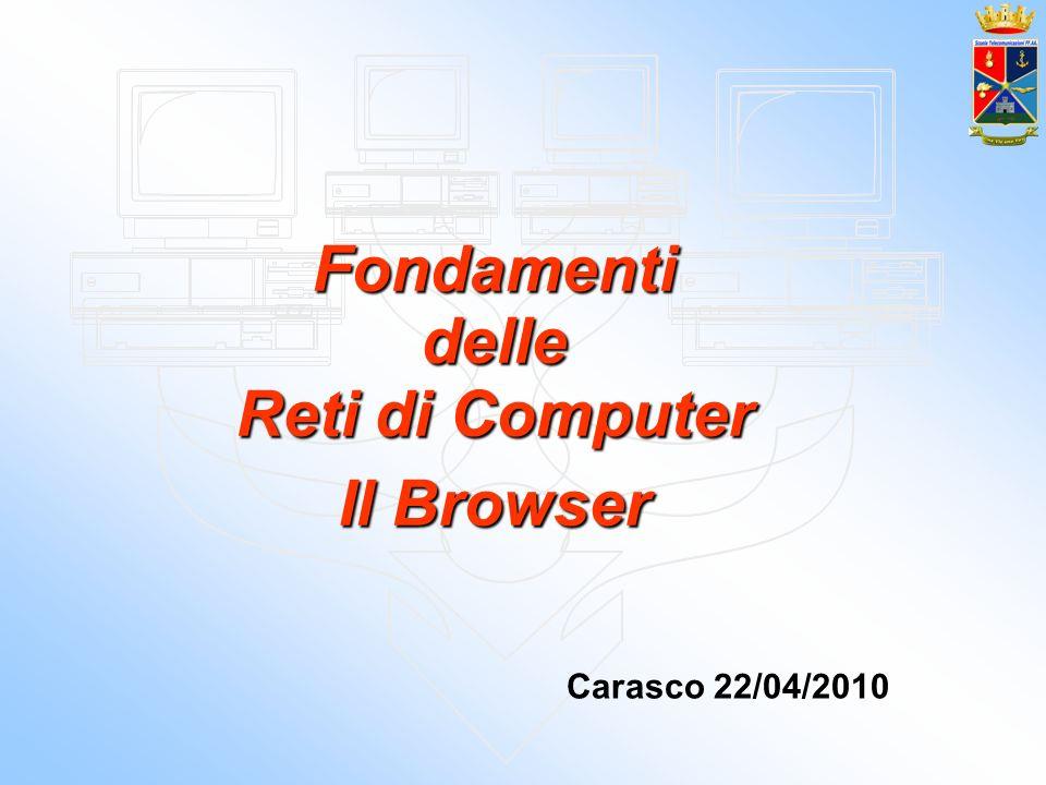 Fondamenti delle Reti di Computer Il Browser Carasco 22/04/2010