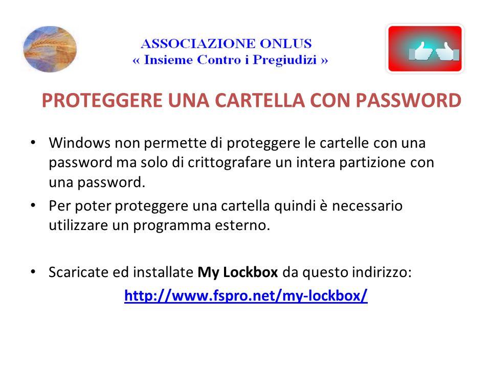 PROTEGGERE UNA CARTELLA CON PASSWORD Windows non permette di proteggere le cartelle con una password ma solo di crittografare un intera partizione con una password.