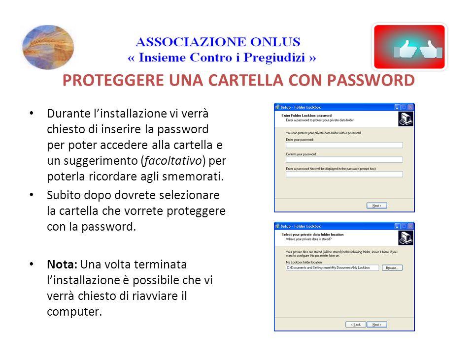PROTEGGERE UNA CARTELLA CON PASSWORD Durante linstallazione vi verrà chiesto di inserire la password per poter accedere alla cartella e un suggerimento (facoltativo) per poterla ricordare agli smemorati.