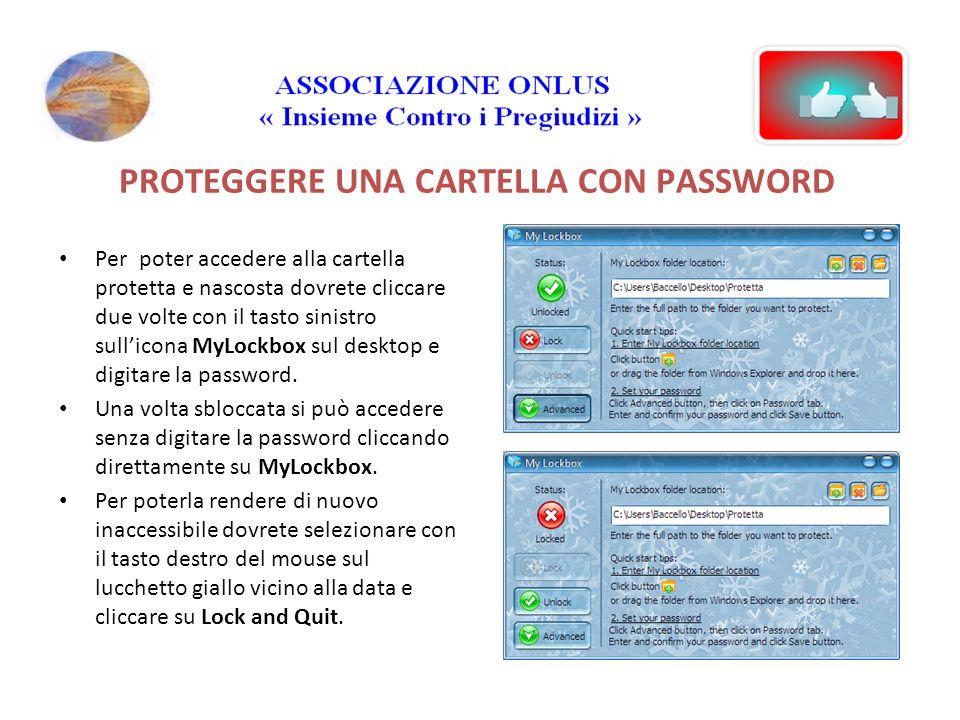PROTEGGERE UNA CARTELLA CON PASSWORD Per poter accedere alla cartella protetta e nascosta dovrete cliccare due volte con il tasto sinistro sullicona MyLockbox sul desktop e digitare la password.