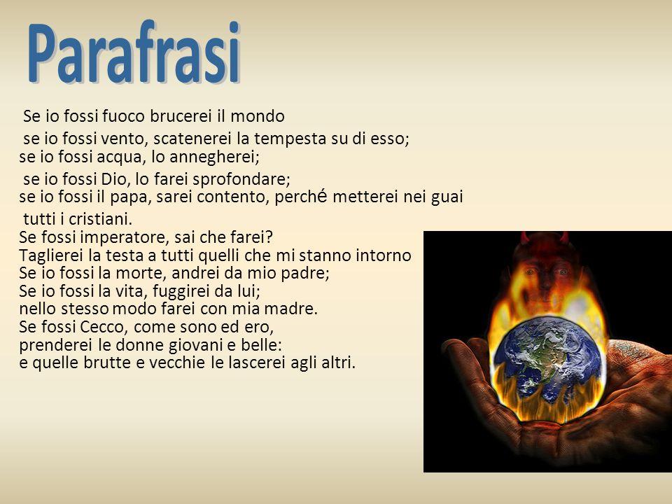 Se io fossi fuoco brucerei il mondo se io fossi vento, scatenerei la tempesta su di esso; se io fossi acqua, lo annegherei; se io fossi Dio, lo farei