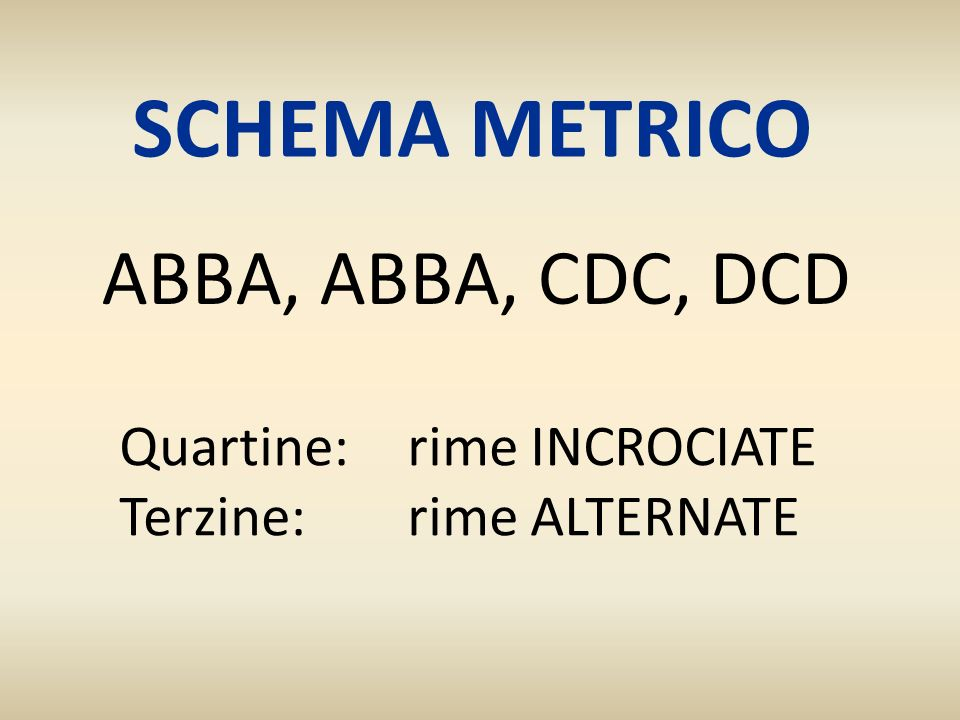 SCHEMA METRICO ABBA, ABBA, CDC, DCD Quartine: rime INCROCIATE Terzine: rime ALTERNATE