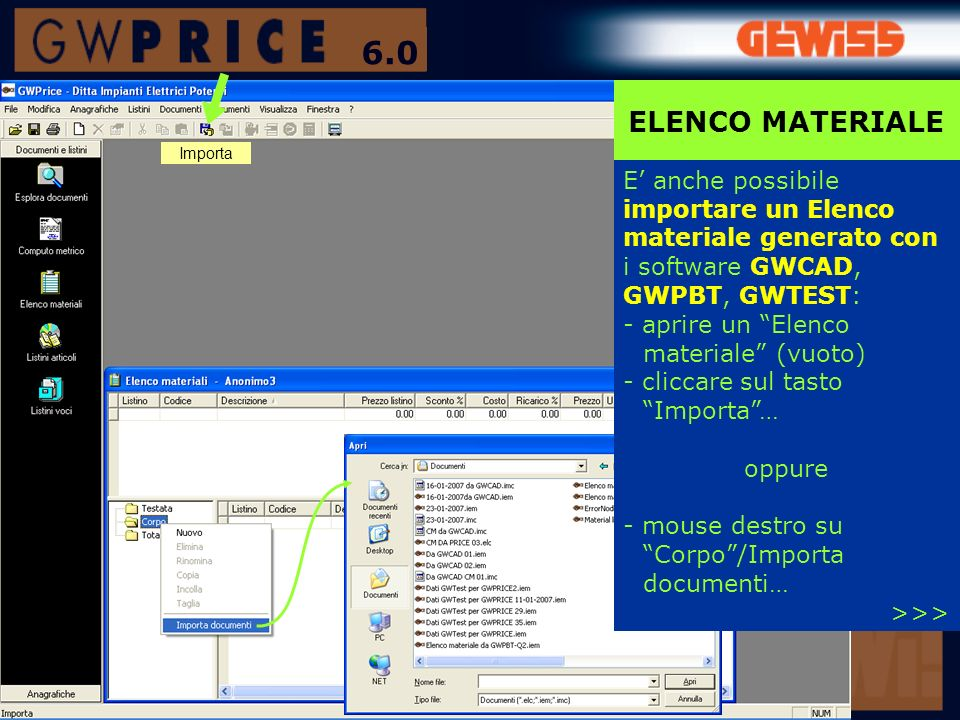 Importa ELENCO MATERIALE E anche possibile importare un Elenco materiale generato con i software GWCAD, GWPBT, GWTEST: - aprire un Elenco materiale (v