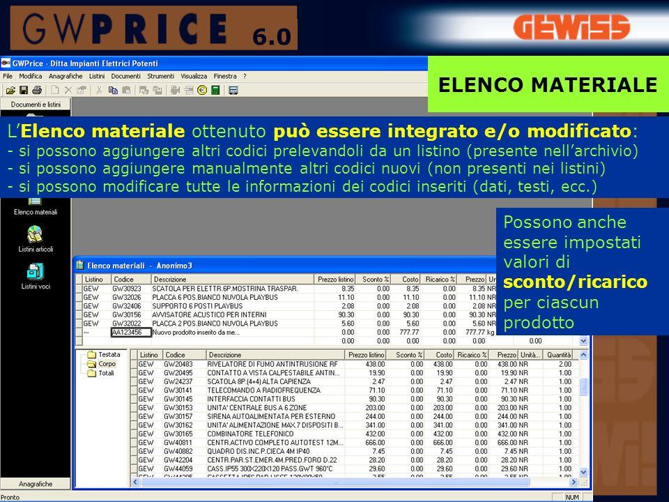 ELENCO MATERIALE LElenco materiale ottenuto può essere integrato e/o modificato: - si possono aggiungere altri codici prelevandoli da un listino (pres