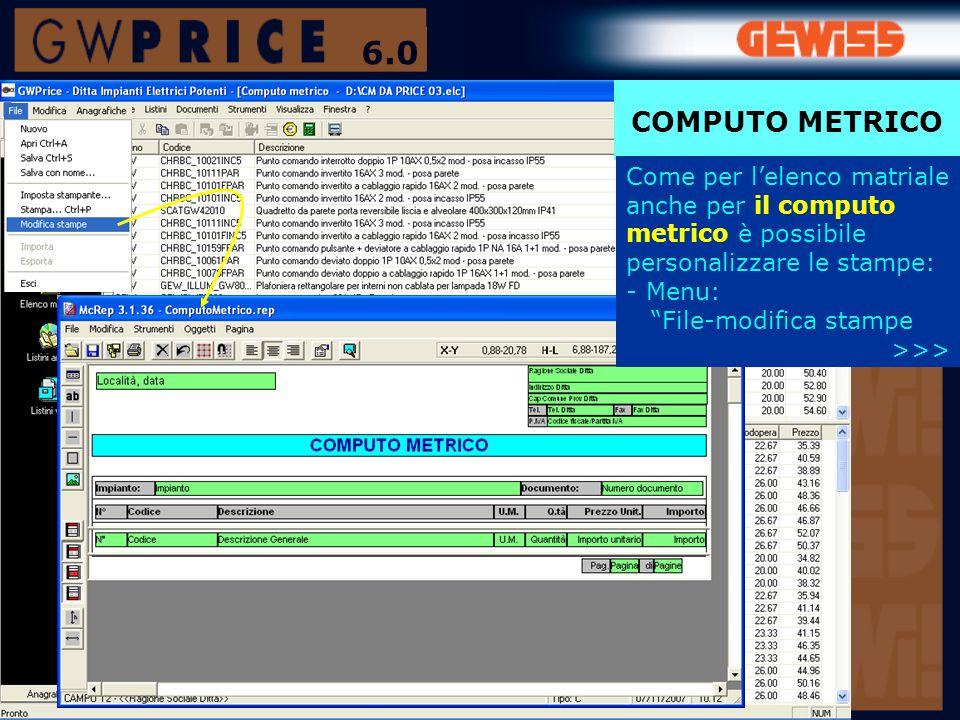 COMPUTO METRICO Come per lelenco matriale anche per il computo metrico è possibile personalizzare le stampe: -Menu: File-modifica stampe >>> 6.0