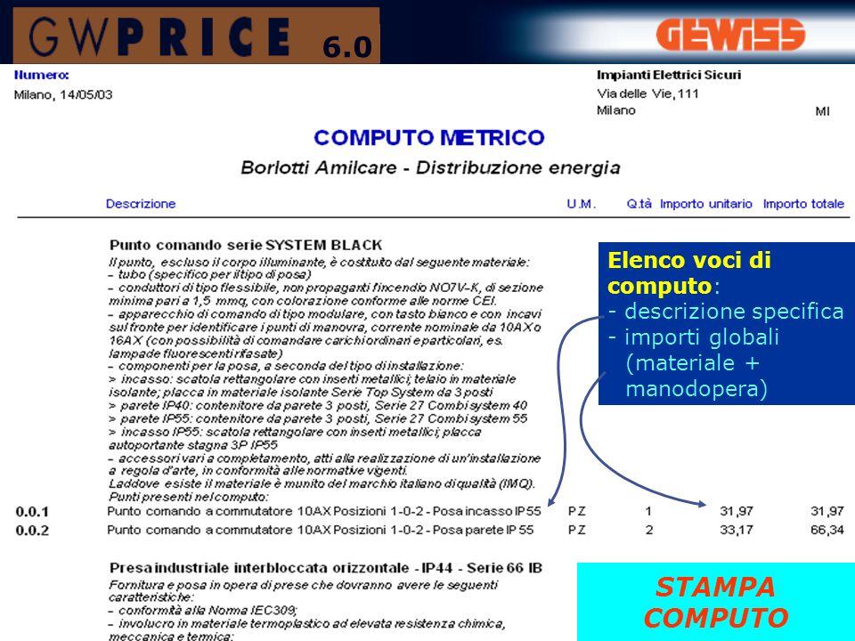 Elenco voci di computo: - descrizione specifica - importi globali (materiale + manodopera) STAMPA COMPUTO 6.0