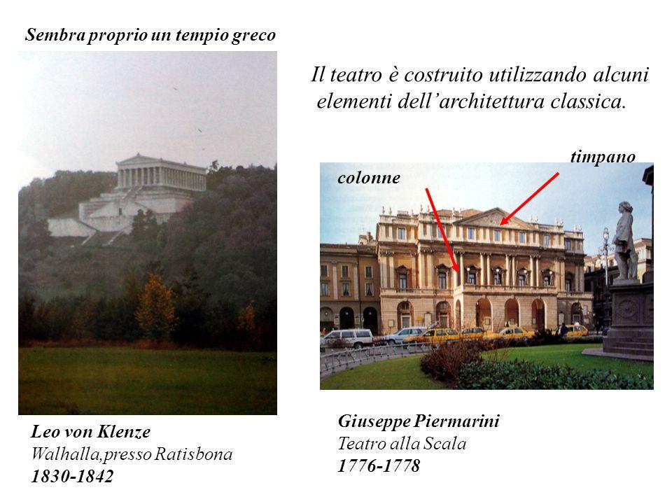 Giuseppe Piermarini Teatro alla Scala 1776-1778 Leo von Klenze Walhalla,presso Ratisbona 1830-1842 Il teatro è costruito utilizzando alcuni elementi dellarchitettura classica.