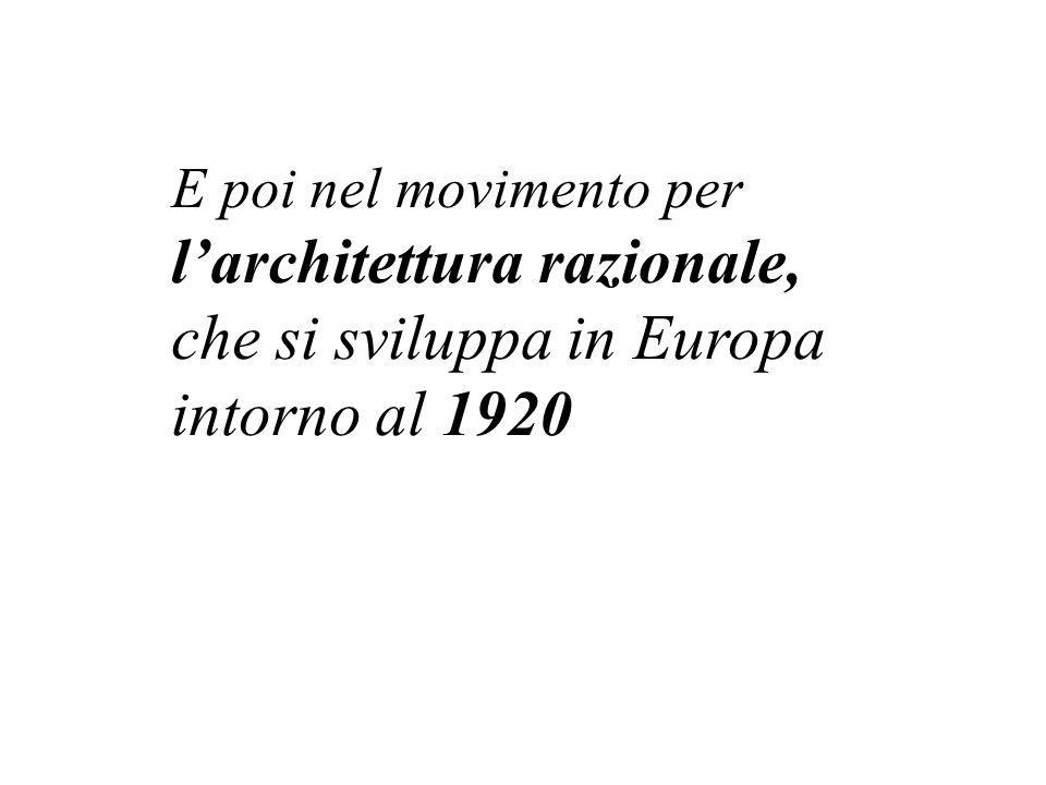 E poi nel movimento per larchitettura razionale, che si sviluppa in Europa intorno al 1920