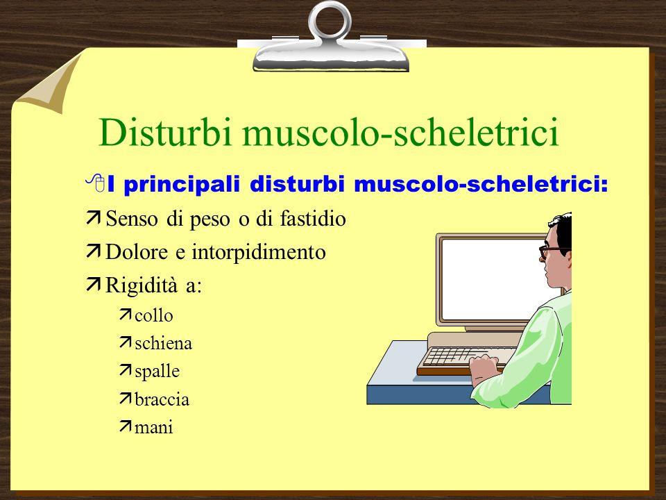 Disturbi muscolo-scheletrici 8I principali disturbi muscolo-scheletrici: äSenso di peso o di fastidio äDolore e intorpidimento äRigidità a: äcollo äschiena äspalle äbraccia ämani
