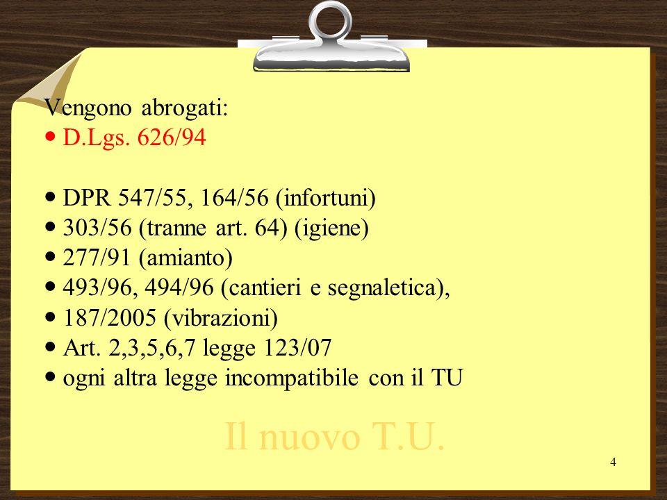 Vengono abrogati: D.Lgs.626/94 DPR 547/55, 164/56 (infortuni) 303/56 (tranne art.