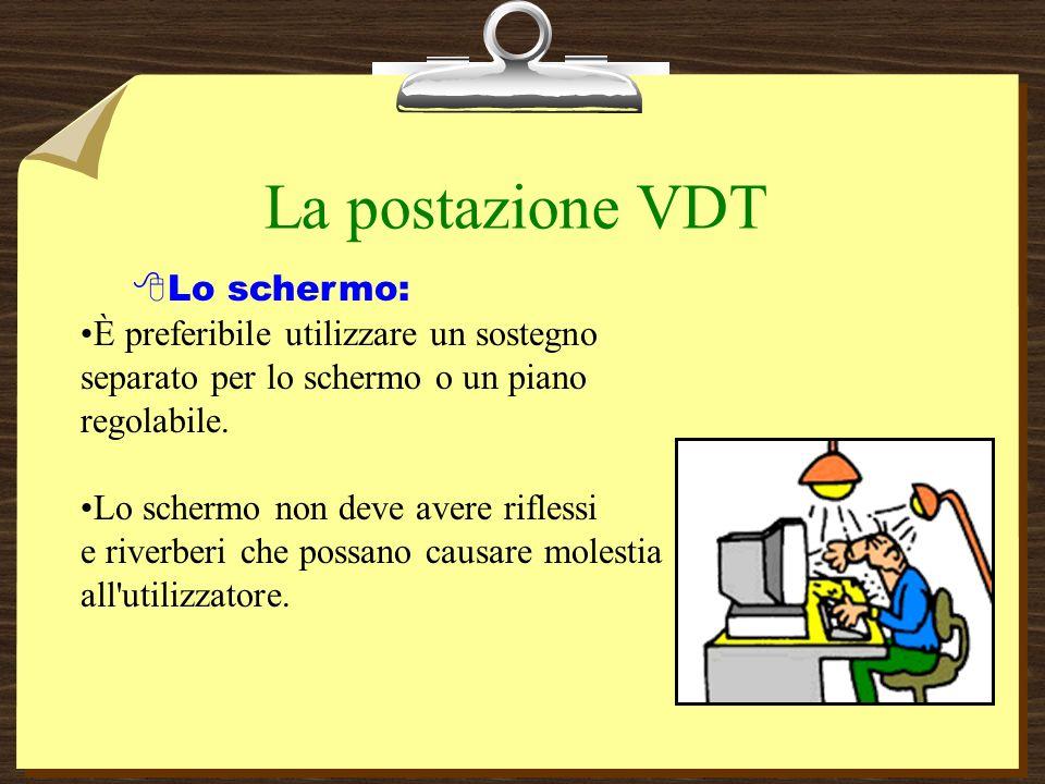 La postazione VDT Lo schermo: È preferibile utilizzare un sostegno separato per lo schermo o un piano regolabile.