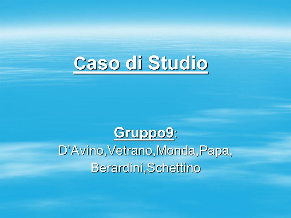 C aso di Studio Gruppo9: DAvino,Vetrano,Monda,Papa, Berardini,Schettino