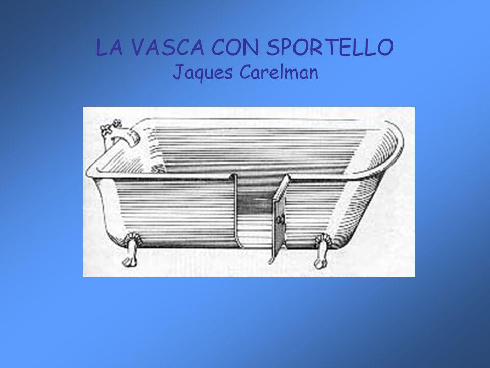LA VASCA CON SPORTELLO Jaques Carelman