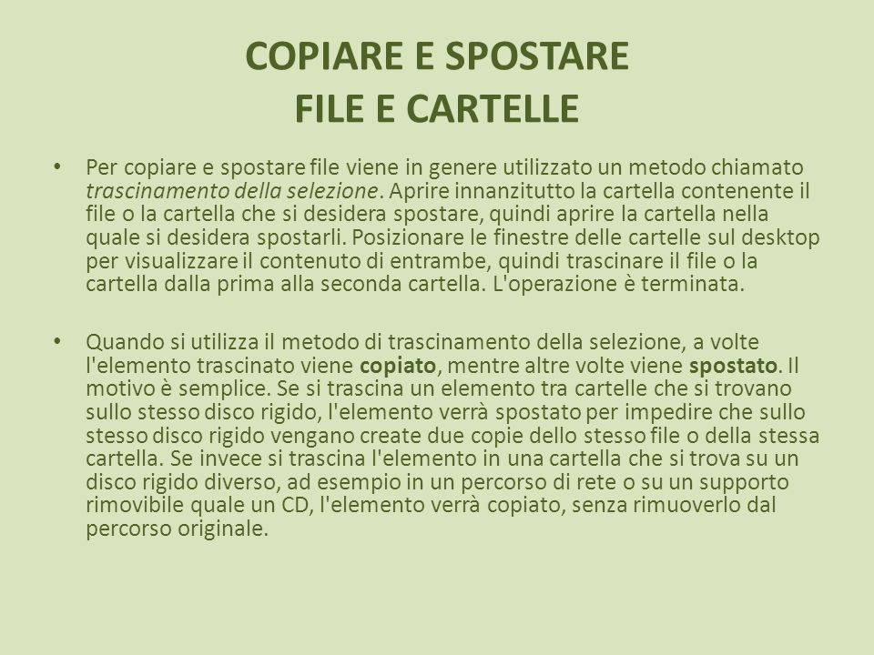 COPIARE E SPOSTARE FILE E CARTELLE Per copiare e spostare file viene in genere utilizzato un metodo chiamato trascinamento della selezione.