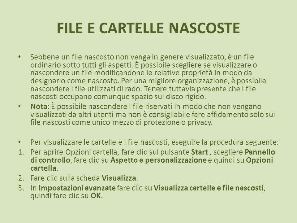 FILE E CARTELLE NASCOSTE Sebbene un file nascosto non venga in genere visualizzato, è un file ordinario sotto tutti gli aspetti. È possibile scegliere