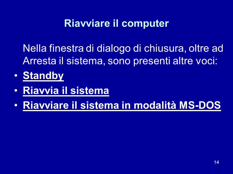 14 Riavviare il computer Nella finestra di dialogo di chiusura, oltre ad Arresta il sistema, sono presenti altre voci: Standby Riavvia il sistema Riav