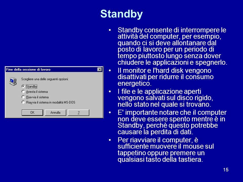 15 Standby Standby consente di interrompere le attività del computer, per esempio, quando ci si deve allontanare dal posto di lavoro per un periodo di
