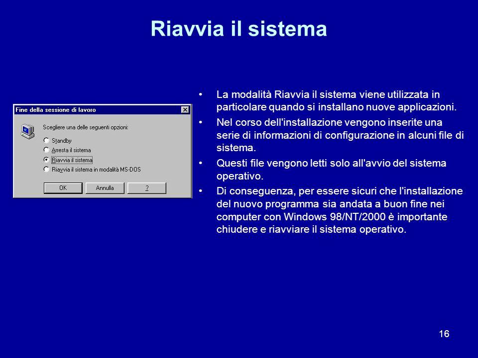 16 Riavvia il sistema La modalità Riavvia il sistema viene utilizzata in particolare quando si installano nuove applicazioni. Nel corso dell'installaz