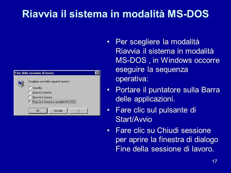 17 Riavvia il sistema in modalità MS-DOS Per scegliere la modalità Riavvia il sistema in modalità MS-DOS, in Windows occorre eseguire la sequenza oper