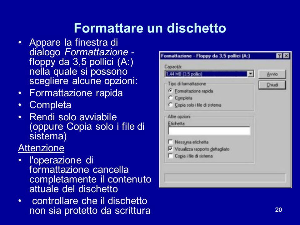 20 Formattare un dischetto Appare la finestra di dialogo Formattazione - floppy da 3,5 pollici (A:) nella quale si possono scegliere alcune opzioni: F