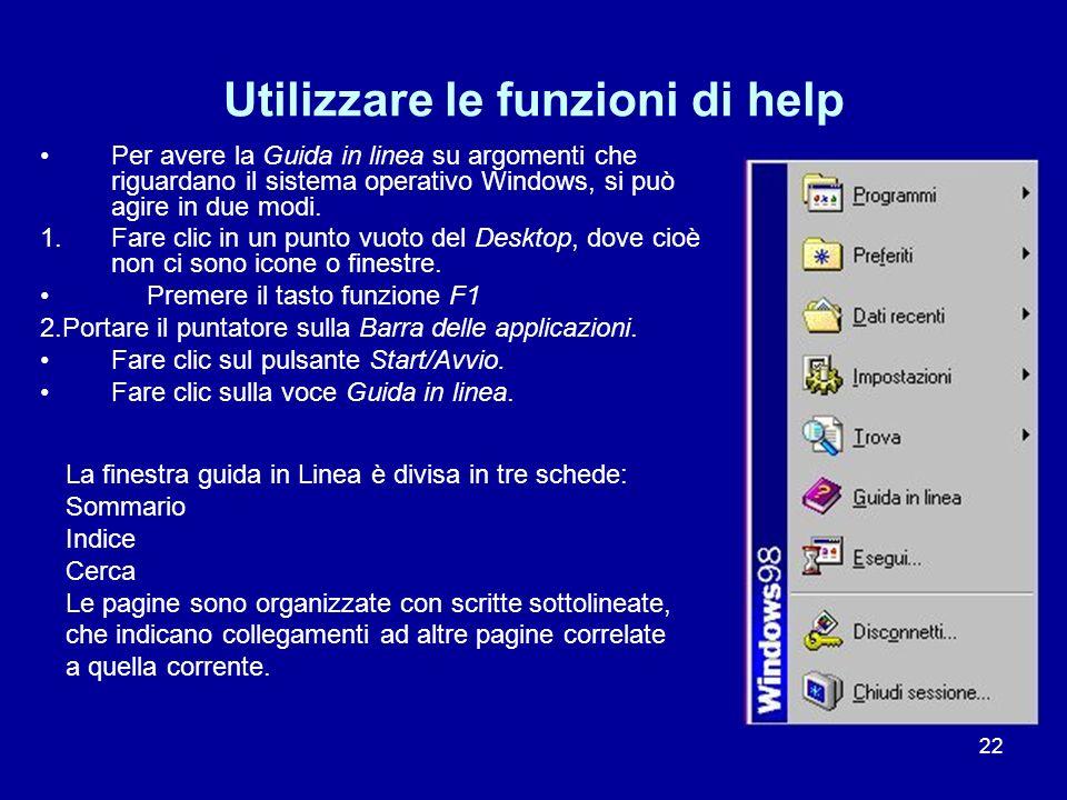 22 Utilizzare le funzioni di help Per avere la Guida in linea su argomenti che riguardano il sistema operativo Windows, si può agire in due modi. 1.Fa