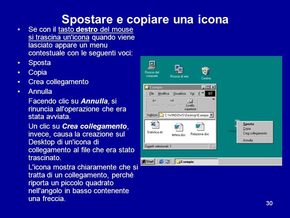 30 Spostare e copiare una icona Se con il tasto destro del mouse si trascina un'icona quando viene lasciato appare un menu contestuale con le seguenti