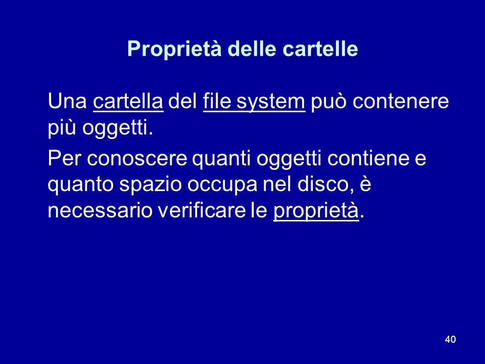 40 Proprietà delle cartelle Una cartella del file system può contenere più oggetti. Per conoscere quanti oggetti contiene e quanto spazio occupa nel d