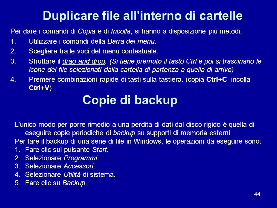 44 Duplicare file all'interno di cartelle Per dare i comandi di Copia e di Incolla, si hanno a disposizione più metodi: 1.Utilizzare i comandi della B