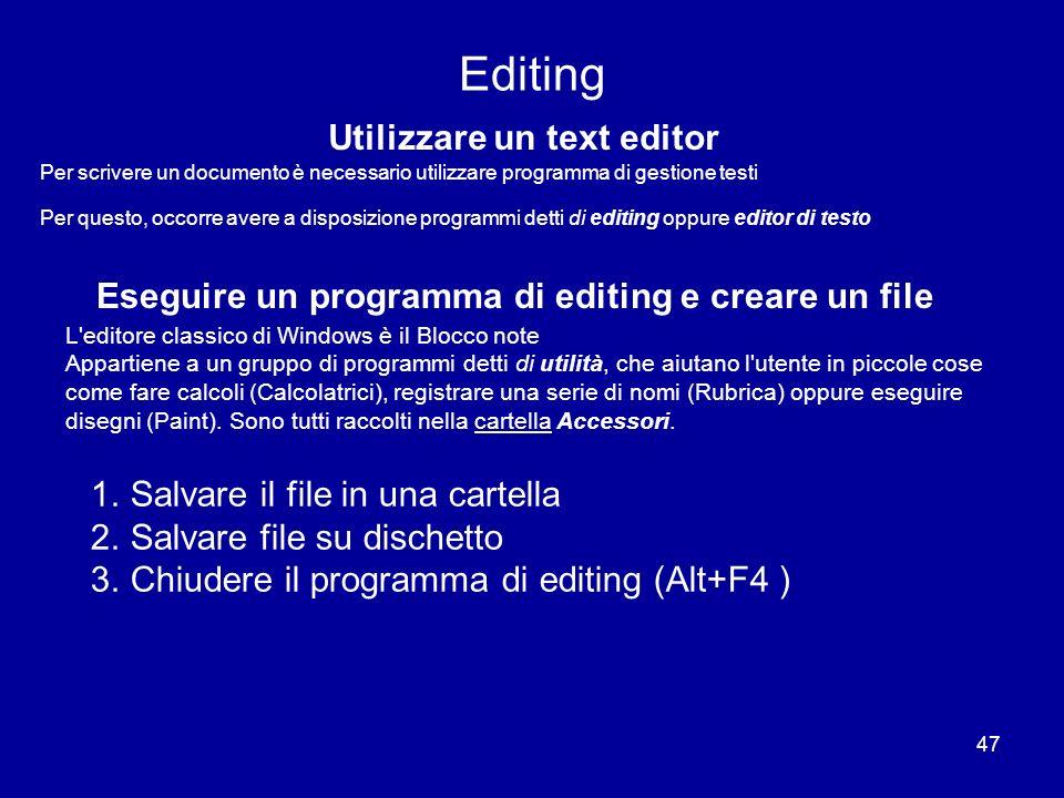 47 Editing Utilizzare un text editor Per scrivere un documento è necessario utilizzare programma di gestione testi Per questo, occorre avere a disposi