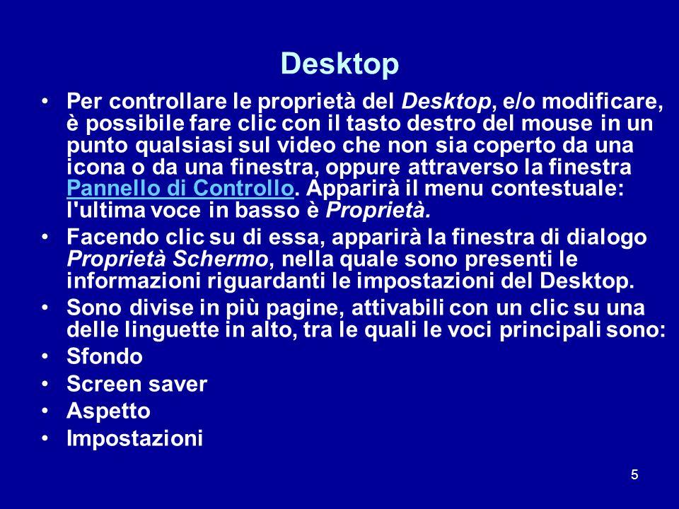 5 Desktop Per controllare le proprietà del Desktop, e/o modificare, è possibile fare clic con il tasto destro del mouse in un punto qualsiasi sul vide