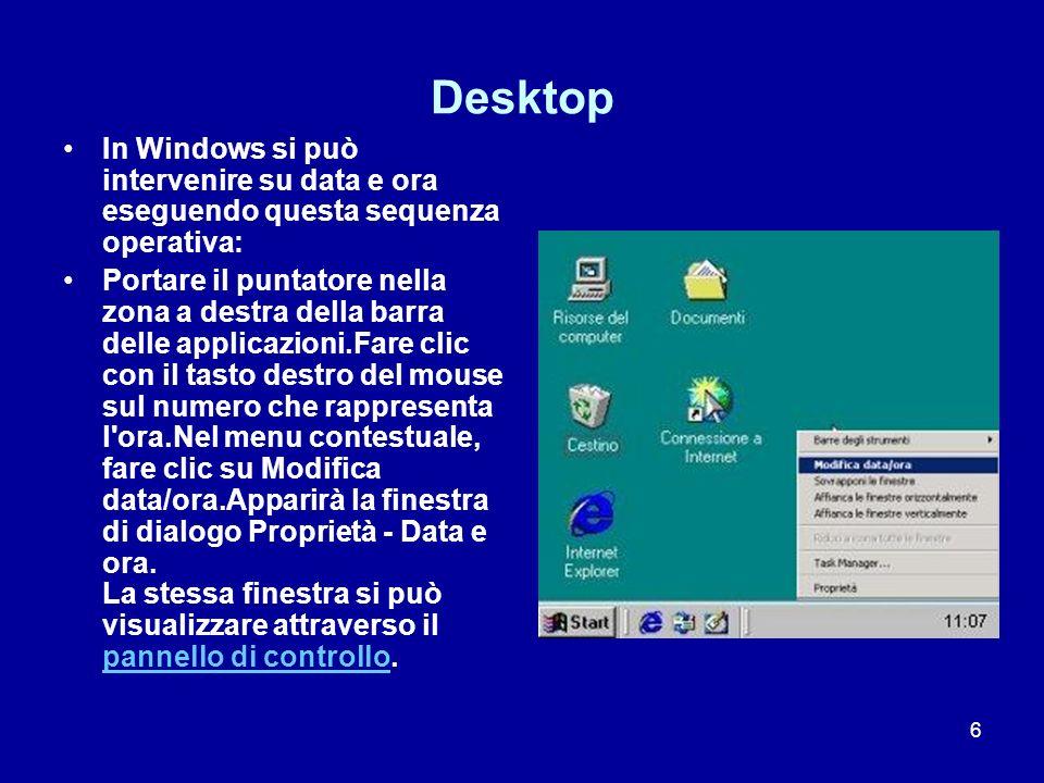 6 Desktop In Windows si può intervenire su data e ora eseguendo questa sequenza operativa: Portare il puntatore nella zona a destra della barra delle