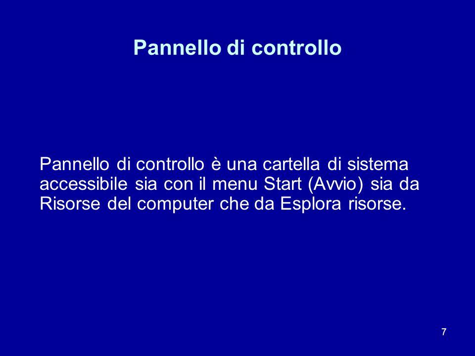 7 Pannello di controllo Pannello di controllo è una cartella di sistema accessibile sia con il menu Start (Avvio) sia da Risorse del computer che da E