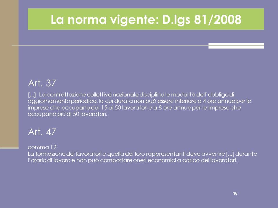 16 Art. 37 [...] La contrattazione collettiva nazionale disciplina le modalità dellobbligo di aggiornamento periodico, la cui durata non può essere in
