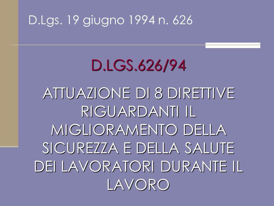 D.Lgs. 19 giugno 1994 n. 626 D.LGS.626/94 ATTUAZIONE DI 8 DIRETTIVE RIGUARDANTI IL MIGLIORAMENTO DELLA SICUREZZA E DELLA SALUTE DEI LAVORATORI DURANTE