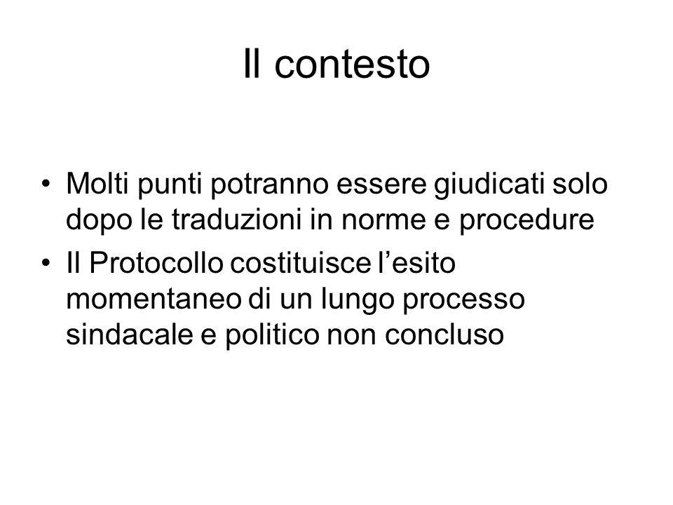 Il contesto Molti punti potranno essere giudicati solo dopo le traduzioni in norme e procedure Il Protocollo costituisce lesito momentaneo di un lungo processo sindacale e politico non concluso