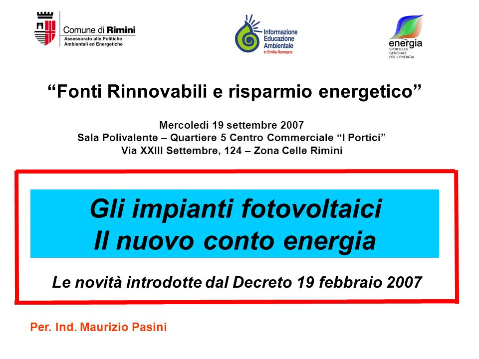 Fonti Rinnovabili e risparmio energetico Mercoledì 19 settembre 2007 Sala Polivalente – Quartiere 5 Centro Commerciale I Portici Via XXIII Settembre,
