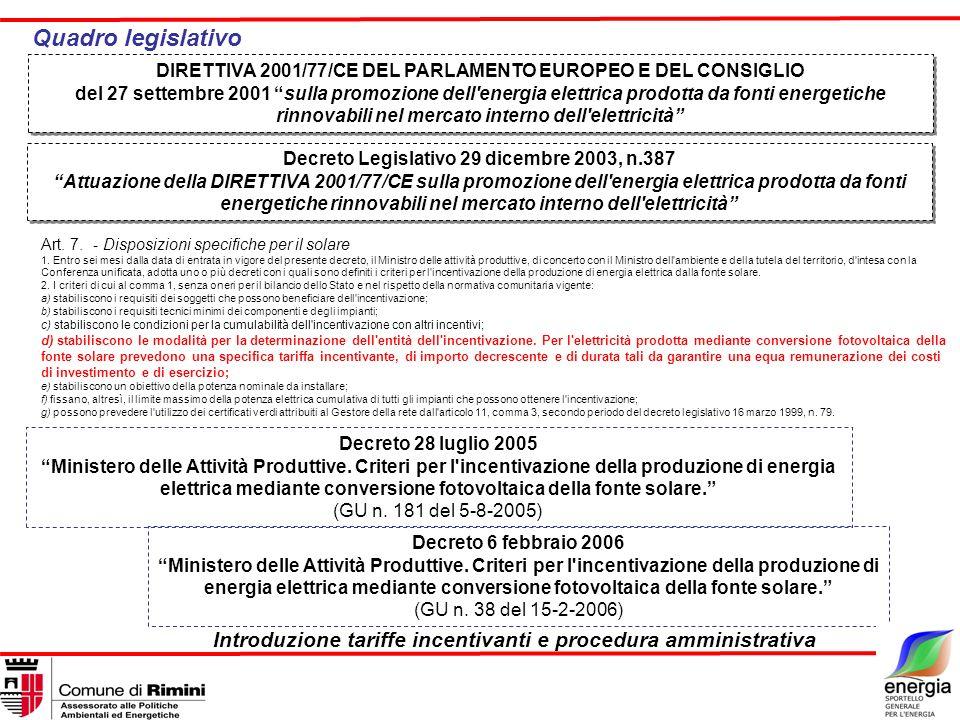 AEEG: Delibera modalità e tempistiche (in attesa di emanazione) Richiesta Autorizzazioni [Denuncia di Inizio Attività etc..] (se necessarie) Entrata in Esercizio Art.5 Procedure per laccesso alle tariffe incentivanti DM 19.02.2007 Domanda al GSE Progetto preliminare E Richiesta gestione (Art.9,1 Dlgs 79/99 e Art.14 Dlgs 387/03 rece.Dir77/01) Scambio sul posto [ SI ] [ NO ] Dichiarazione di Fine Lavori A impianto ultimato Comunicazione di ultimazione dei lavori a: Entro 60 giorni Richiesta concessione TARIFFA INCENTIVANTE a: Documentazione finale di entrata in esercizio VERIFICA E COMUNICAZIONE TARIFFA INCENTIVANTE (art.6) e PREMIO (art.7) Modalità di erogazione tariffa (da delibera AEEG) Sog.Resp.