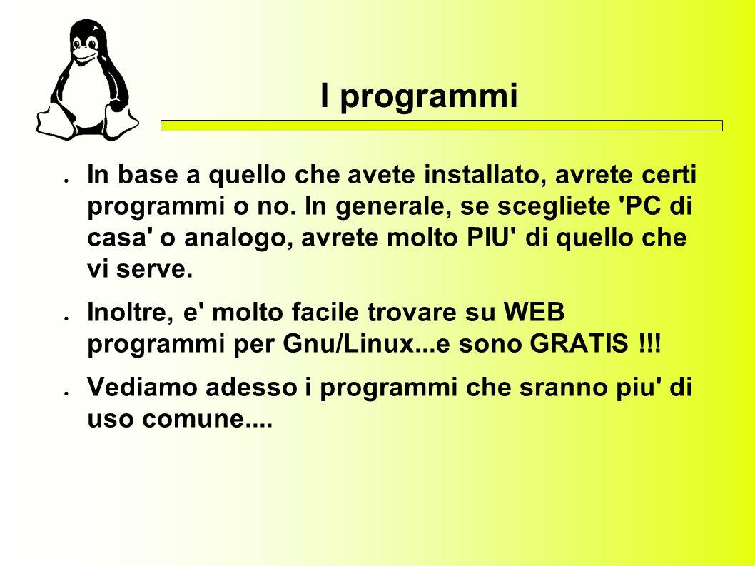 I programmi In base a quello che avete installato, avrete certi programmi o no. In generale, se scegliete 'PC di casa' o analogo, avrete molto PIU' di