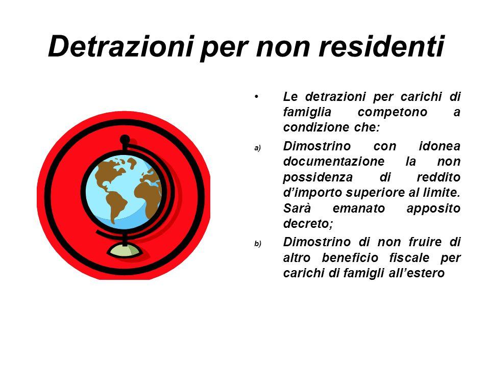 Detrazioni per non residenti Le detrazioni per carichi di famiglia competono a condizione che: a) Dimostrino con idonea documentazione la non possiden