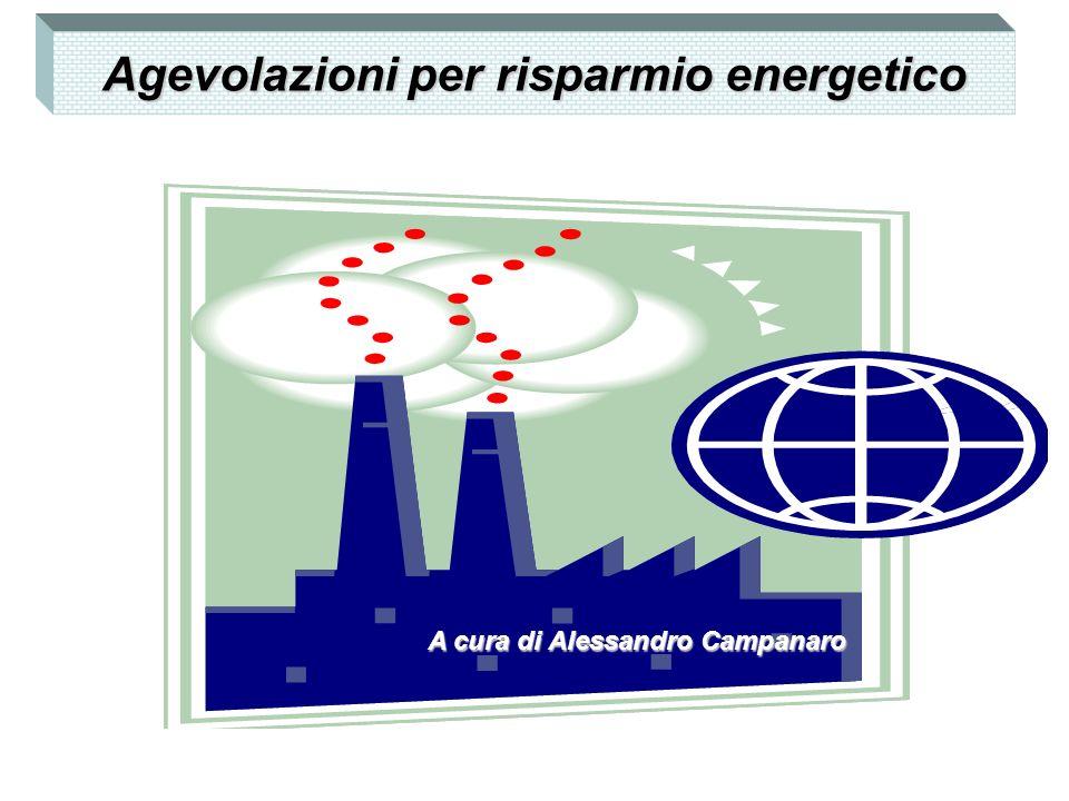 Agevolazioni per risparmio energetico A cura di Alessandro Campanaro