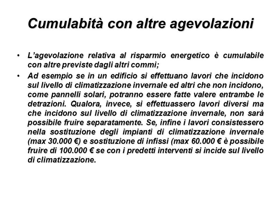 Cumulabità con altre agevolazioni Lagevolazione relativa al risparmio energetico è cumulabile con altre previste dagli altri commi;Lagevolazione relat