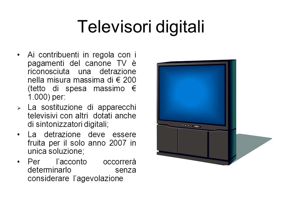 Televisori digitali Ai contribuenti in regola con i pagamenti del canone TV è riconosciuta una detrazione nella misura massima di 200 (tetto di spesa