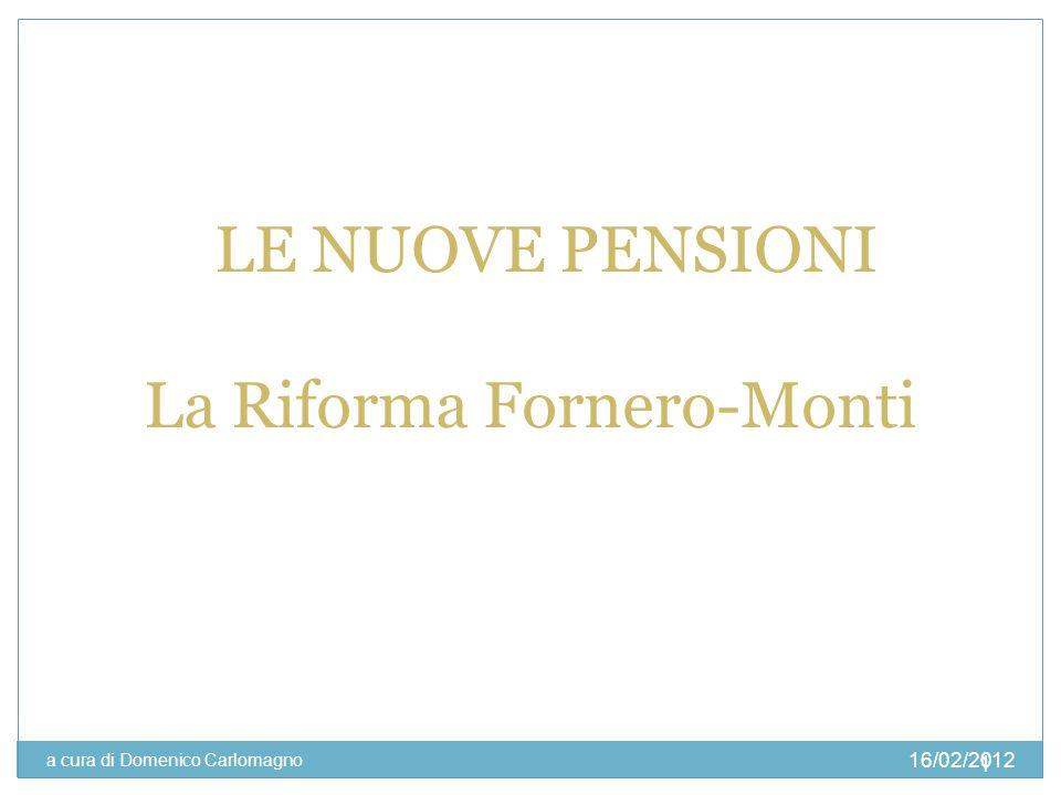 16/02/2012 a cura di Domenico Carlomagno 1 LE NUOVE PENSIONI La Riforma Fornero-Monti