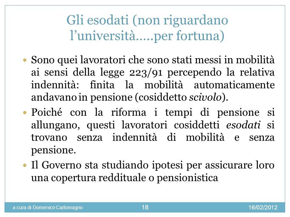 16/02/2012 a cura di Domenico Carlomagno 18 Gli esodati (non riguardano luniversità…..per fortuna) Sono quei lavoratori che sono stati messi in mobili