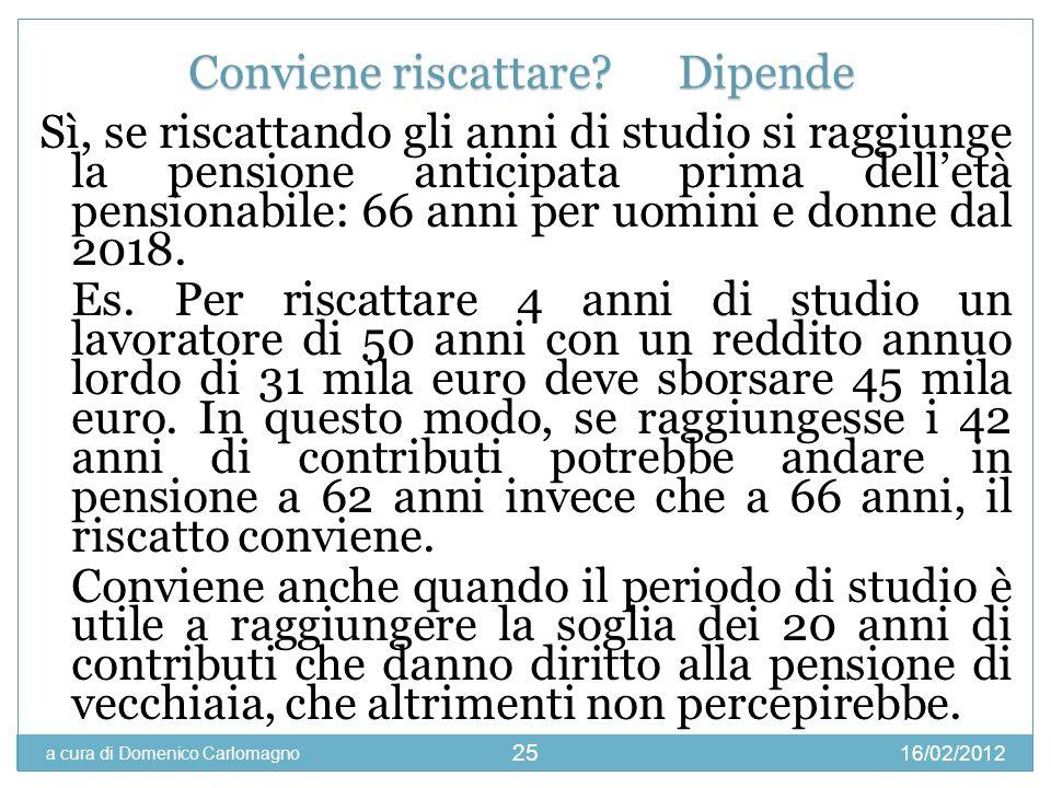 16/02/2012 a cura di Domenico Carlomagno 25 Sì, se riscattando gli anni di studio si raggiunge la pensione anticipata prima delletà pensionabile: 66 a