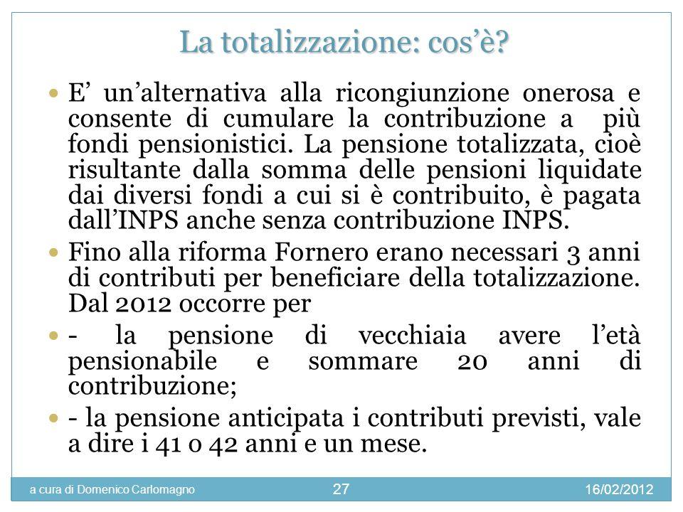 16/02/2012 a cura di Domenico Carlomagno 27 E unalternativa alla ricongiunzione onerosa e consente di cumulare la contribuzione a più fondi pensionist